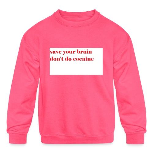 save your brain don't do cocaine - Kids' Crewneck Sweatshirt