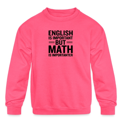English Is Important But Math Is Importanter merch - Kids' Crewneck Sweatshirt