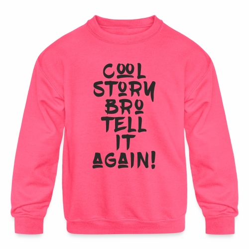 cool story bro tell it again black - Kids' Crewneck Sweatshirt