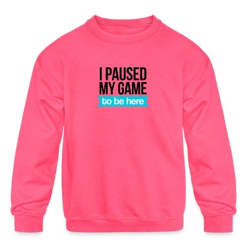 I Paused My Game - Kids' Crewneck Sweatshirt