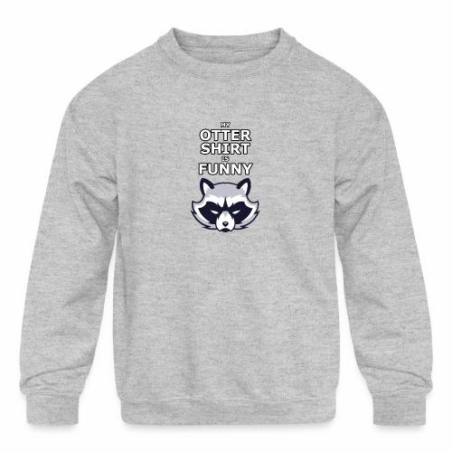 My Otter Shirt Is Funny - Kids' Crewneck Sweatshirt