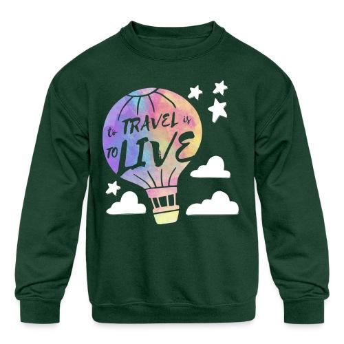 To Travel Is To Live - Kids' Crewneck Sweatshirt