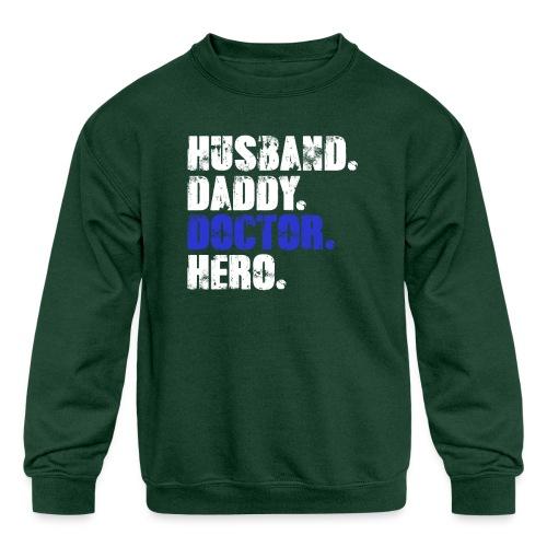 Husband Daddy Doctor Hero, Funny Fathers Day Gift - Kids' Crewneck Sweatshirt