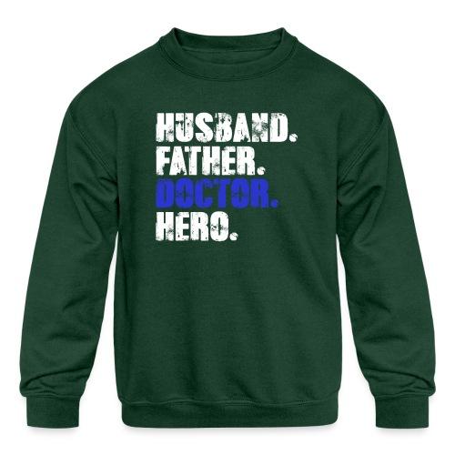 Father Husband Doctor Hero - Doctor Dad - Kids' Crewneck Sweatshirt