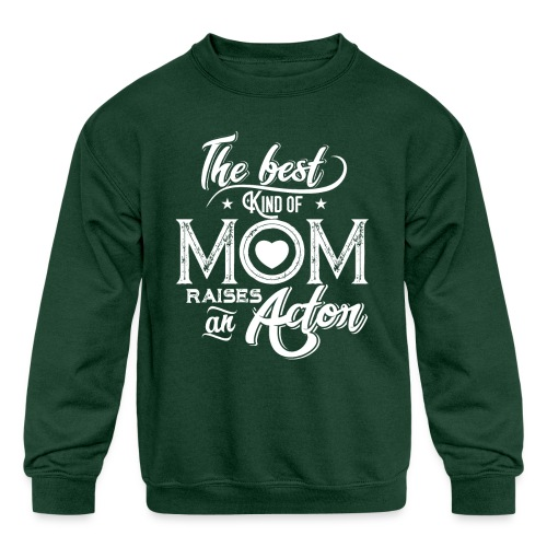 The Best Kind Of Mom Raises An Actor, Mother's Day - Kids' Crewneck Sweatshirt