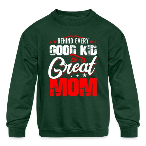 Behind Every Good Kid Is A Great Mom, Thanks Mom - Kids' Crewneck Sweatshirt