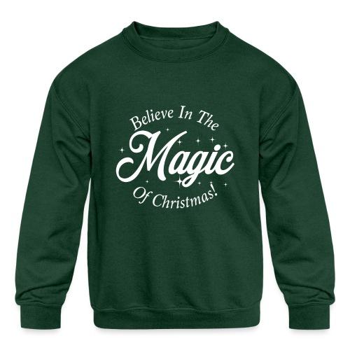 Believe In The Magic of Christmas Design! - Kids' Crewneck Sweatshirt