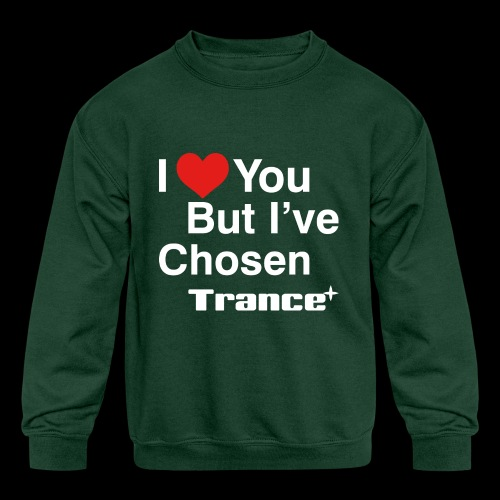 I Love You.. But I've Chosen Trance - Kids' Crewneck Sweatshirt