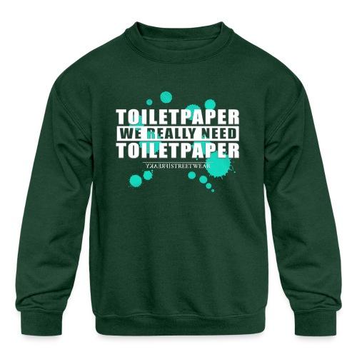 We really need toilet paper - Kids' Crewneck Sweatshirt