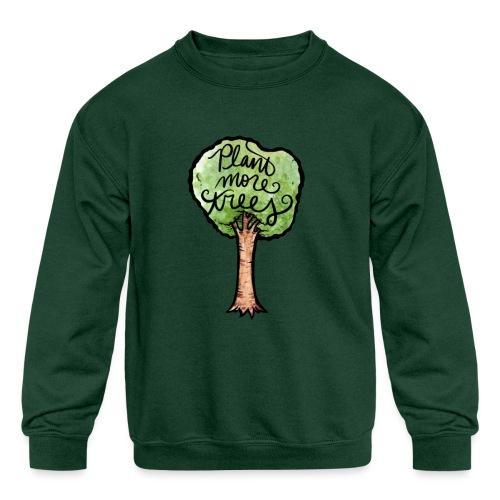Plant More Trees - Kids' Crewneck Sweatshirt
