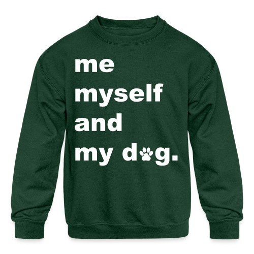 Me Myself And My Dog - Kids' Crewneck Sweatshirt