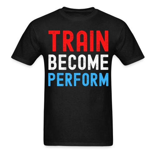 Train Become Perform (Red White Blue) - Hanes Adult T-Shirt