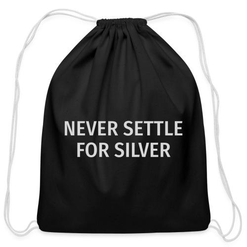 Never Settle For Silver - Cotton Drawstring Bag