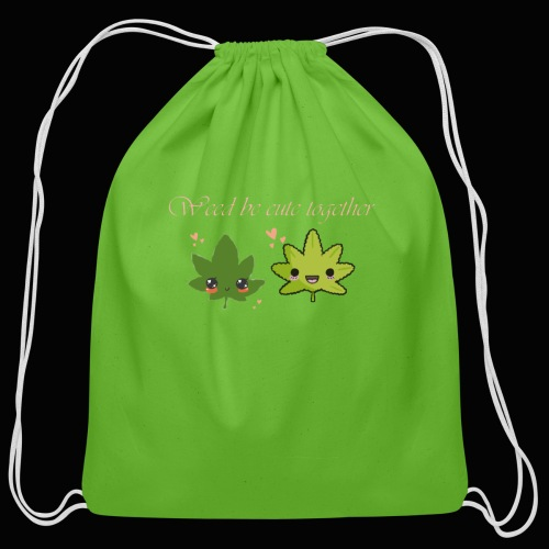 Weed Be Cute Together - Cotton Drawstring Bag