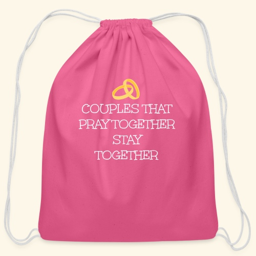 COUPLES THAT PRAY TOGETHER STAY TOGETHER - Cotton Drawstring Bag