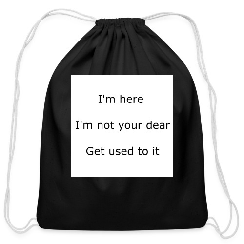 I'M HERE, I'M NOT YOUR DEAR, GET USED TO IT - Cotton Drawstring Bag