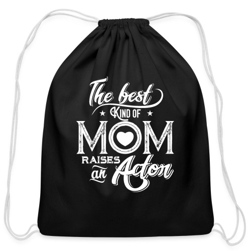 The Best Kind Of Mom Raises An Actor, Mother's Day - Cotton Drawstring Bag