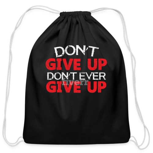 Dont Give Up Dont Ever Give Up - Cotton Drawstring Bag