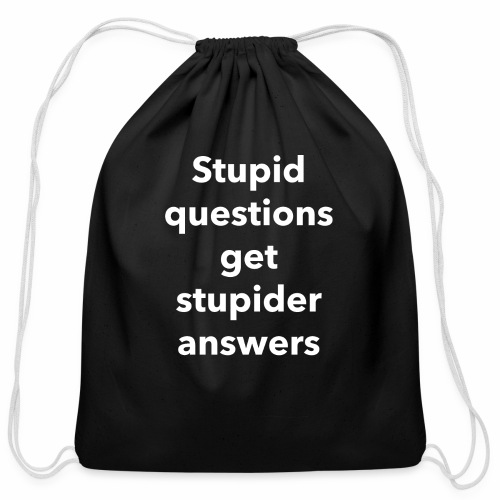 Stupid Questions - Cotton Drawstring Bag