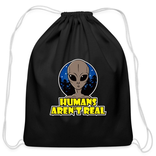 Humans Arent Real - Cotton Drawstring Bag