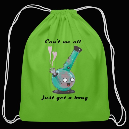 Can't We All Just Get a Bong - Cotton Drawstring Bag