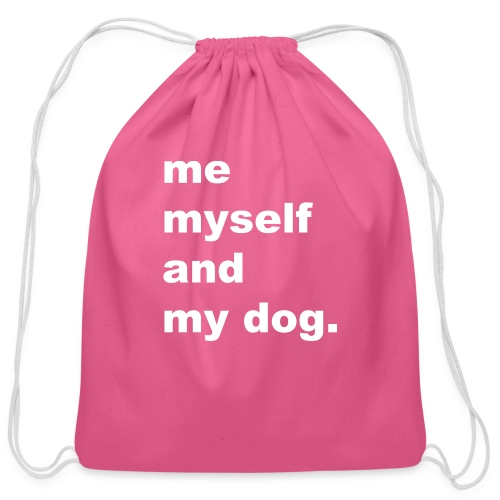 Me Myself And My Dog - Cotton Drawstring Bag