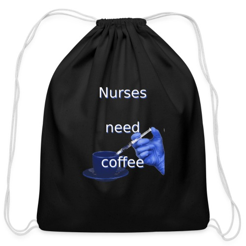 Nurses need coffee - Cotton Drawstring Bag