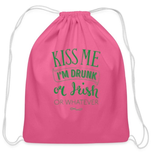 Kiss Me. I'm Drunk. Or Irish. Or Whatever - Cotton Drawstring Bag