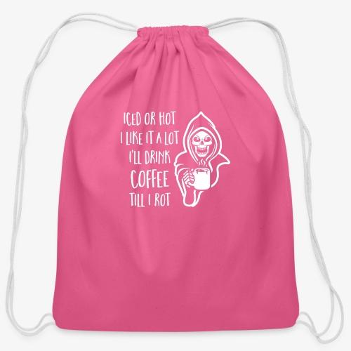 I'll Drink Coffee Till I Rot - Cotton Drawstring Bag