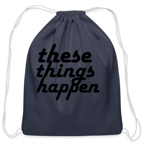 these things happen - Cotton Drawstring Bag