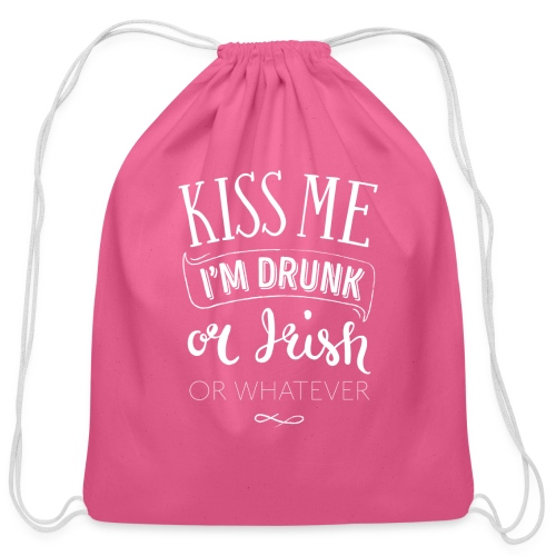 Kiss Me. I'm Drunk. Or Irish. Or Whatever. - Cotton Drawstring Bag