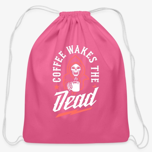 Coffee Wakes The Dead - Cotton Drawstring Bag