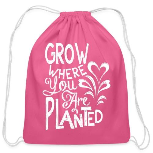 Grow where you are planted - Cotton Drawstring Bag