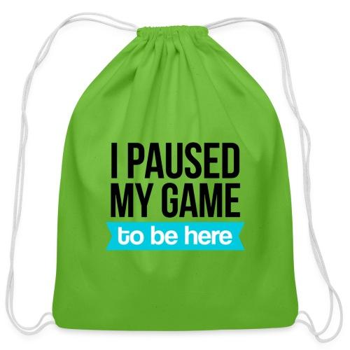 I Paused My Game - Cotton Drawstring Bag