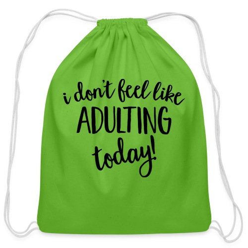 I don't feel like ADULTING today! - Cotton Drawstring Bag