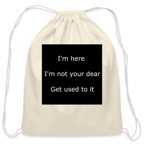 I'M HERE, I'M NOT YOUR DEAR, GET USED TO IT. - Cotton Drawstring Bag