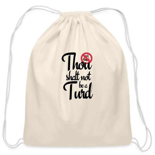 Thou Shalt Not Be a Turd - Cotton Drawstring Bag