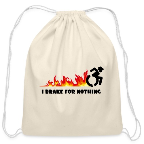 I brake for nothing with my wheelchair - Cotton Drawstring Bag