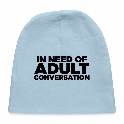 IN NEED OF ADULT CONVERSATION - Baby Cap