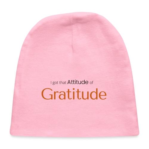 I got that Attitude of Gratitude - Baby Cap