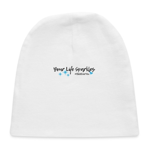 Your Life Sparkles Best Ever You tshirt - Baby Cap