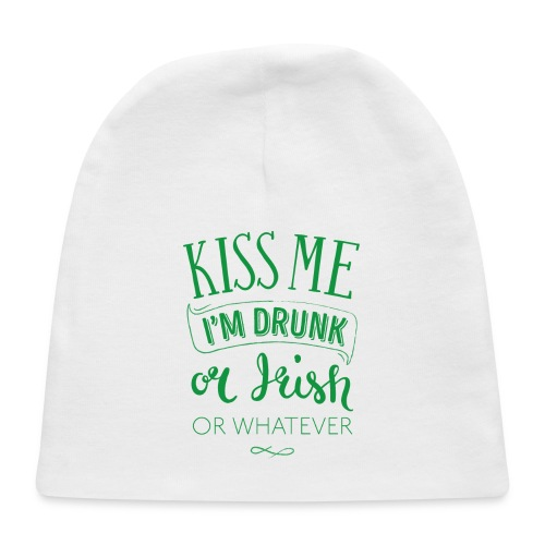 Kiss Me. I'm Drunk. Or Irish. Or Whatever - Baby Cap