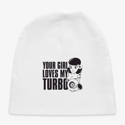 you girl loves my turbo - Baby Cap