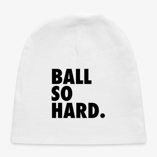 Ball So Hard - Baby Cap