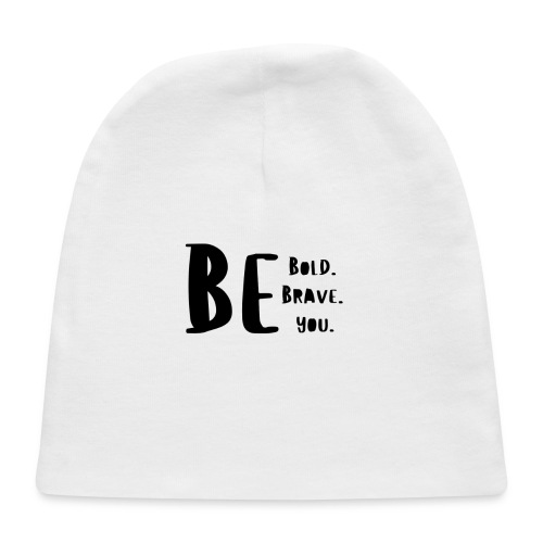 Be Bold. Be Brave. Be You. - Baby Cap