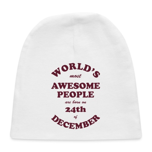 Most Awesome People are born on 24th of December - Baby Cap