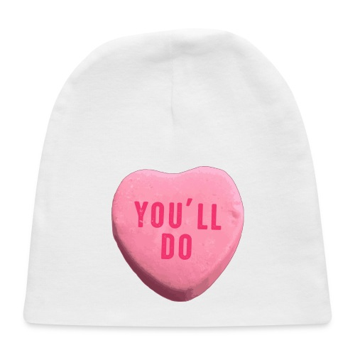 You ll Do Funny Valentines Day Candy Heart - Baby Cap