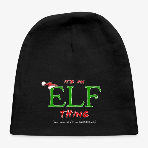 It's an Elf Thing, You Wouldn't Understand - Baby Cap