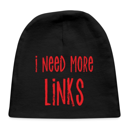 I Need More Links - Baby Cap