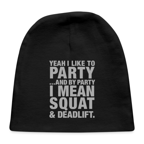 Yeah I like to party and by party I mean squat and - Baby Cap